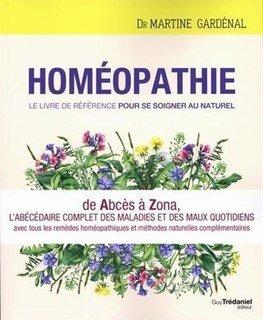 Homéopathie, le livre de référence pour se soigner au naturel/Martine Gardenal
