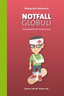 NOTFALL GLOBULI - Homöopathie bei Verletzungen, Aleksandar Stefanovic