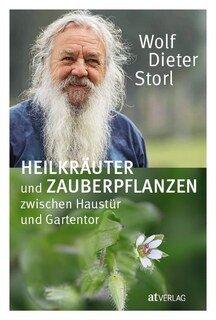 Heilkräuter und Zauberpflanzen zwischen Haustür und Gartentor, Wolf-Dieter Storl