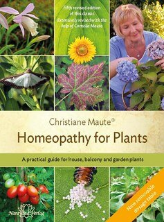 Christiane Maute®: Homeopathy for Plants - Fourth revised edition of this classic