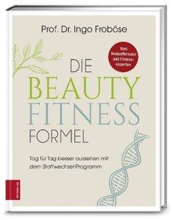 Die Beauty-Fitness-Formel, Ingo Froböse / Matthias Riedl / Anna Cavelius / Johannes Pantel