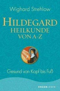 Hildegard-Heilkunde von A - Z/Wighard Strehlow