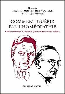 Comment guérir par l'homéopathie/Maurice Fortier-Bernoville