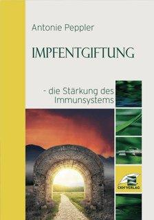 Impfentgiftung - die Stärkung des Immunsystems, Antonie Peppler