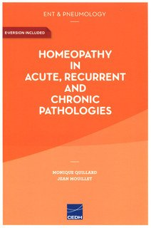 Homeopathy in Acute, Recurrent and Chronic Pathologies/Quillard M. / Mouillet J-P