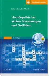 Homöopathie bei akuten Erkrankungen und Notfällen/Erika Scheiwiller-Muralt