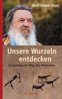 Unsere Wurzeln entdecken/Wolf-Dieter Storl