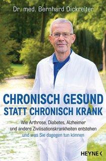Chronisch gesund statt chronisch krank/Bernhard Dickreiter