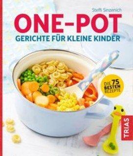 One-Pot - Gerichte für kleine Kinder/Steffi  Sinzenich