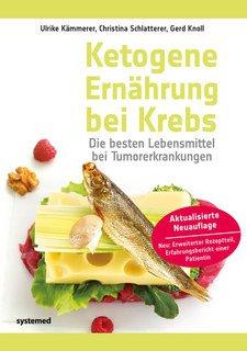 Ketogene Ernährung bei Krebs/Ulrike Kämmerer / Christina Schlatterer / Gerd Knoll