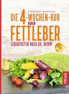 Die 4-Wochen-Kur gegen Fettleber/Nicolai Worm / Melanie Teutsch