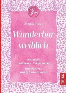 Wunderbar weiblich/Libby Weaver