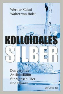 Kolloidales Silber/Werner Kühni / Walter von Holst