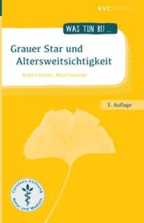 Was tun bei Grauer Star und Altersweitsichtigkeit/Brigitte Schüler / Maria Frühwald