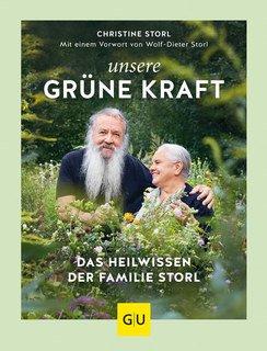 Unsere grüne Kraft - das Heilwissen der Familie Storl/Christine Storl
