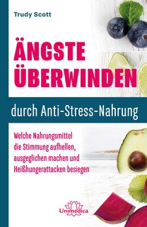 Ängste überwinden durch Anti-Stress-Nahrung - Mängelexemplar/Trudy Scott