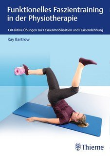 Funktionelles Faszientraining in der Physiotherapie/Kay Bartrow