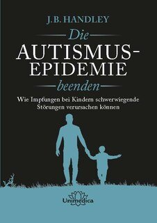 Die AUTISMUS-EPIDEMIE beenden/J.B. Handley