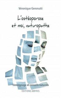 L'ostéoporose et moi, naturopathe/Véronique Geronutti