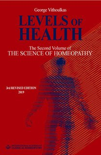 Levels of Health -The Second Volume of 'The Science of Homeopathy', George Vithoulkas