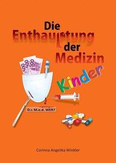 Die Enthauptung der Medizin KINDER, Corinna A. Winkler
