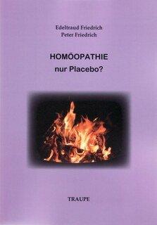 Homöopathie - nur Placebo?/Edeltraud Friedrich / Peter Friedrich