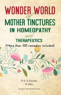 Wonder World Of Mother Tincture in Homeopathy With Therapeutics/K.D. Kanodia