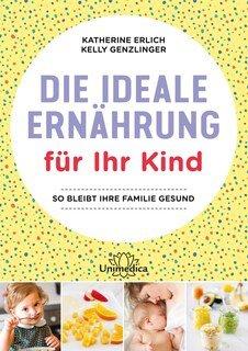 Die ideale Ernährung für Ihr Kind, Katherine Erlich / Kelly Genzlinger