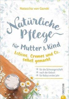 Natürliche Pflege für Mutter und Kind - Mängelexemplar/Natascha von Ganski