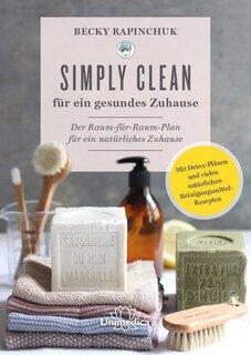 Simply Clean für ein gesundes Zuhause/Becky Rapinchuk