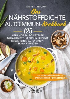 Das nährstoffdichte Autoimmun-Kochbuch, Mickey Trescott