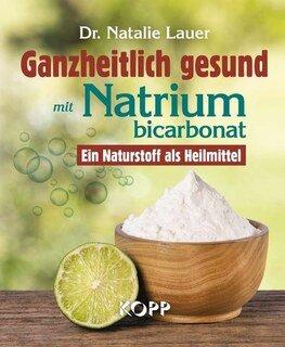 Ganzheitlich gesund mit Natriumbicarbonat/Natalie Lauer