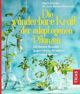 Die wunderbare Kraft der adaptogenen Pflanzen, Petra Hirscher