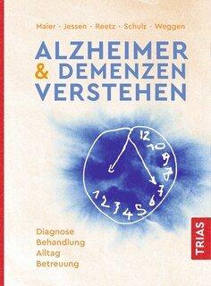 Alzheimer & Demenzen verstehen/Wolfgang Maier / Frank Jessen / Jörg B. Schulz / Sascha Weggen / Kathrin Reetz