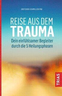 Reise aus dem Trauma/Gretchen Schmelzer