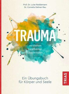 Trauma verstehen, bearbeiten, überwinden/Luise Reddemann / Cornelia Dehner-Rau