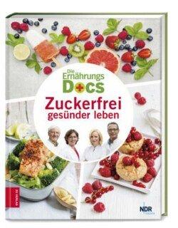 Die Ernährungs-Docs - Zuckerfrei gesünder leben/Anne Fleck / Matthias Dr. med. Riedl / Jörn Klasen / Silja Schäfer