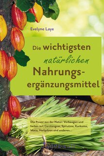 Die wichtigsten natürlichen Nahrungsergänzungsmittel/Evelyne Laye