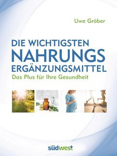 Die wichtigsten Nahrungsergänzungsmittel/Uwe Gröber