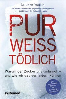 Pur, weiß, tödlich./Robert H. Lustig / John Yudkin