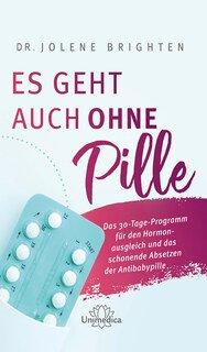 Es geht auch ohne Pille/Dr. Jolene Brighten