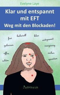 Klar und entspannt mit EFT. Weg mit den Blockaden!/Evelyne Laye