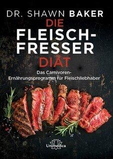 Die Fleischfresser Diät/Shawn Baker