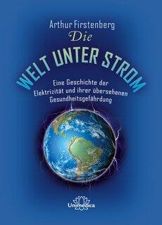 Firstenberg, Arthur: Die Welt unter Strom