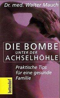 Die Bombe unter der Achselhöhle/Mauch, Walter