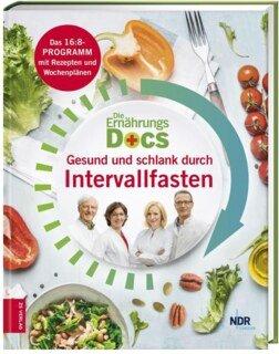 Die Ernährungs-Docs - Gesund und schlank durch Intervallfasten/Anne Fleck / Matthias Dr. med. Riedl / Jörn Klasen / Silja Schäfer