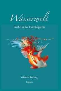Wasserwelt - Fische in der Homöopathie/Viktória Bodrogi