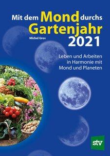 Mit dem Mond durchs Gartenjahr 2021/Michael Gros