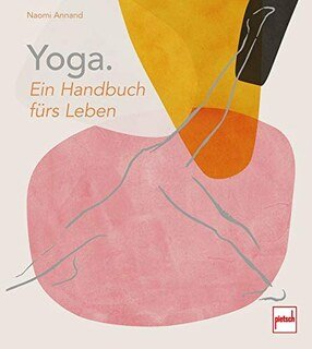 Yoga. Ein Handbuch fürs Leben, Naomi Annand