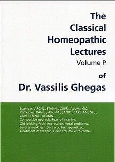 Classical Homeopathic Lectures - Volume P/Vassilis Ghegas